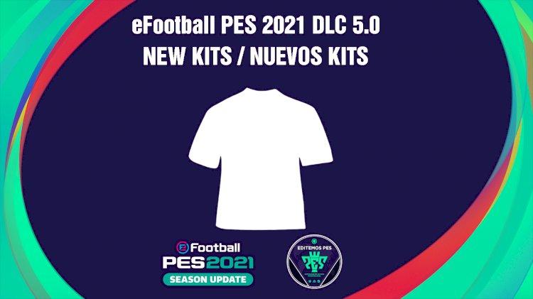 eFootball PES 2021 | Listado de los Nuevos Kits del DLC 5.0